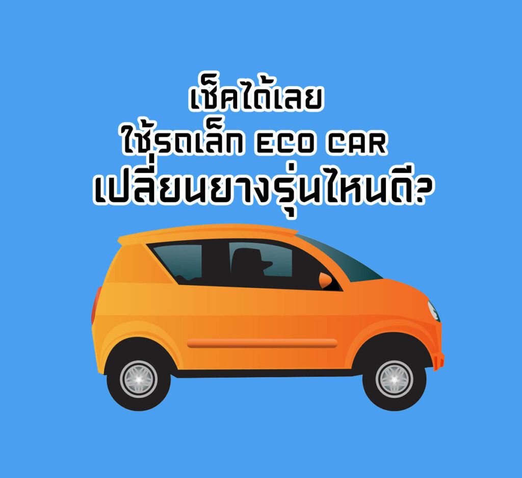เช็คได้เลย ใช้รถเล็ก ECO CAR เปลี่ยนยางรุ่นไหนดี?
